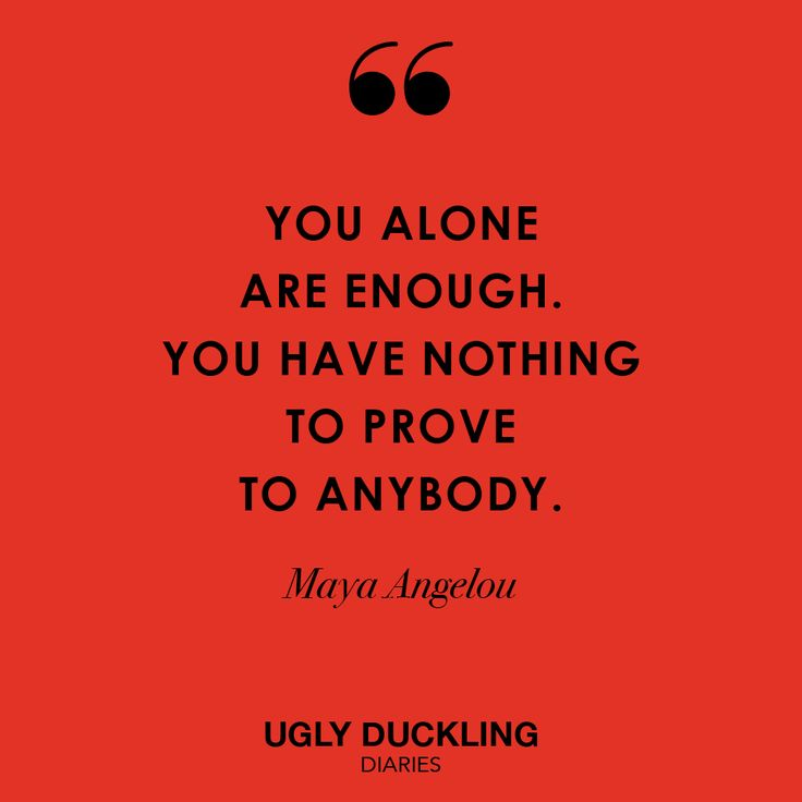 You are more than enough. Read ugly Duckling Diaries.