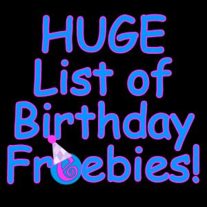 HAPPY Birthday!!  Score TONS of FREEBIES on your BIRTHDAY!!!