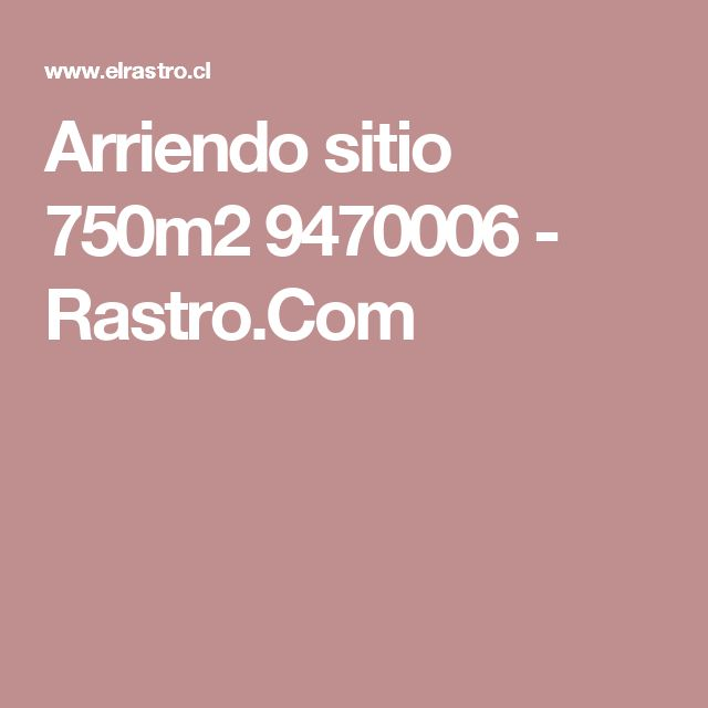 Arriendo sitio 750m2  9470006 - Rastro.Com