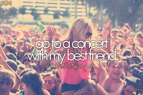 """Before I die, I want to ... go to a concert with one of my best friends"" Soon, Lobita, SOON ):-)"