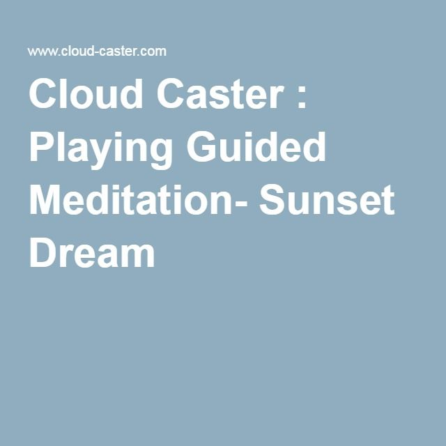 Cloud Caster : Playing Guided Meditation- Sunset Dream