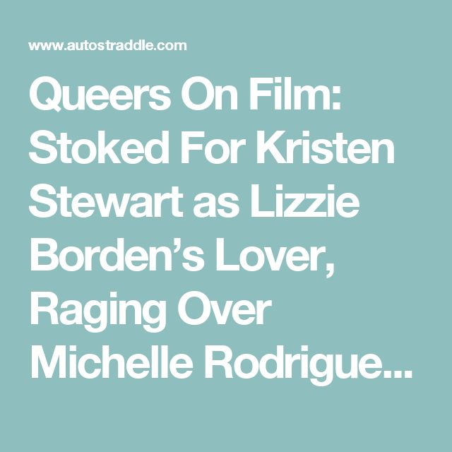 """Queers On Film: Stoked For Kristen Stewart as Lizzie Borden's Lover, Raging Over Michelle Rodriguez's """"Gender-Swapped"""" Assassin   Autostraddle"""