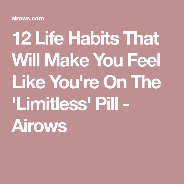 12 Life Habits That Will Make You Feel Like You're On The 'Limitless' Pill - Airows