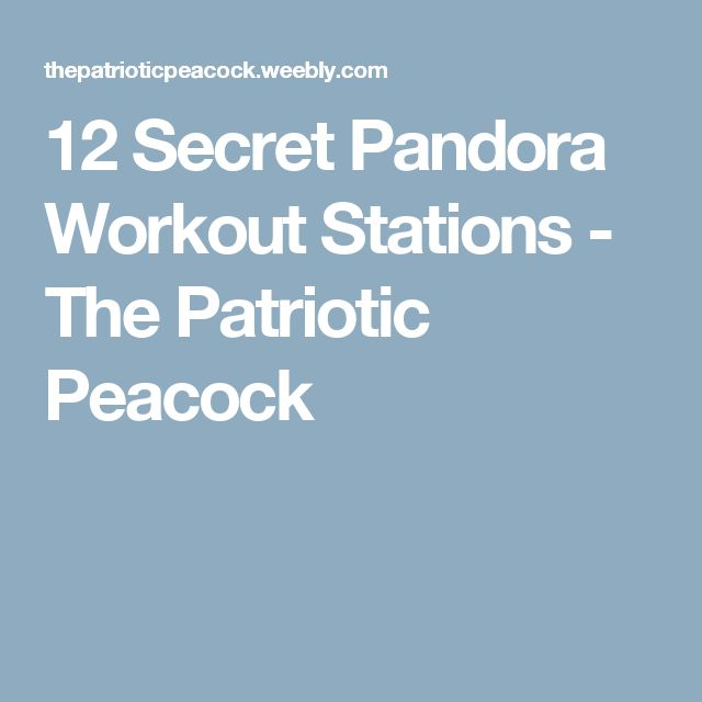 12 Secret Pandora Workout Stations - The Patriotic Peacock