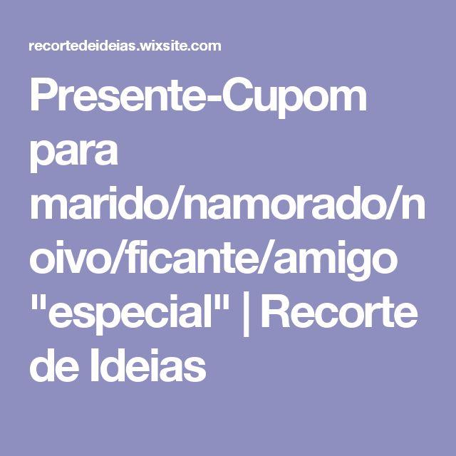 "Presente-Cupom para marido/namorado/noivo/ficante/amigo ""especial"" | Recorte de Ideias"