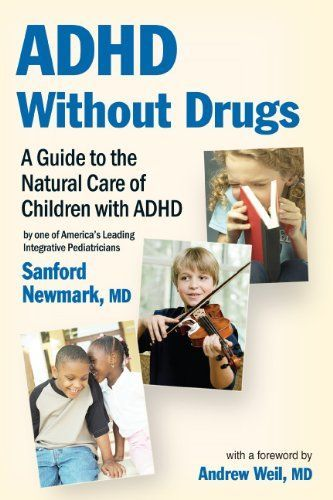 ADHD Without Drugs - A Guide to the Natural Care of Children with ADHD ~ By One of America's Leading Integrative Pediatricians