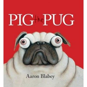 Pig the Pug by Aaron Blabey for ages 3+ Short Listed for CBCA Early Childhood Book of the Year