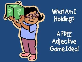 "This freebie includes directions on how to play an adjective game called, ""What Am I Holding?"" It is very simple and doesn't cost anything! All you need is a blindfold and objects around your classroom! This can also be a fun way to assess your students' knowledge about adjectives!  Grades K-3."