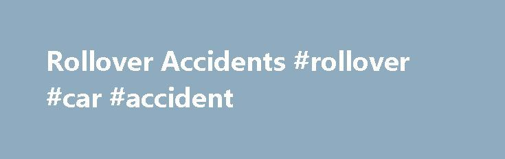Rollover Accidents #rollover #car #accident http://illinois.remmont.com/rollover-accidents-rollover-car-accident/  Rollover Accidents By far, the deadliest risk facing SUV, minivan and truck drivers is a rollover car accident. As car accident attorneys. we know how easy it is to flip a car upside down. Part of the continuing car accident attorney training in our law firm involves going to specialty seminars where we have seen cars that are prone to rolling over, such as the Ford Explorer…