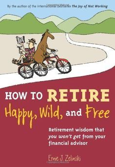 """Review: """"How to Retire Happy, Wild, and Free"""" - the one book everyone should read before they retire!  See my review."""