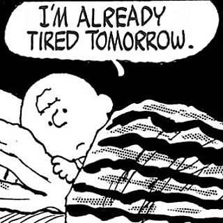 """I'm already tired tomorrow"", poor Charlie Brown                              …"