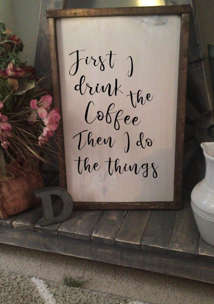 First I drink the coffee FREE SHIPPING anywhere!!! Super Cheap signs and great deals each week on all of our products!!!  Farmhouse an rustic style signs, we have frame signs, rustic signs, an all kinds of customizable signs to choose from. Lots of options, size color and stains that are endless!!! #farmhouse #diy #rustic #homedecor #homedecor #cute #amazing #custommade #signs