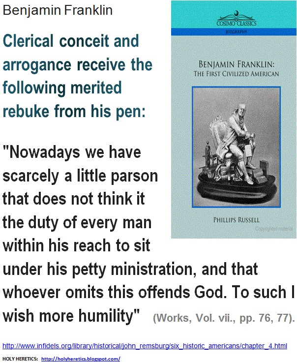 Benjamin Franklin - Clerical conceit and arrogance receive the following merited rebuke from his pen - Karl Barth pointed to the criminal arrogance of religion - God's ambassadors.   > > > Click image!