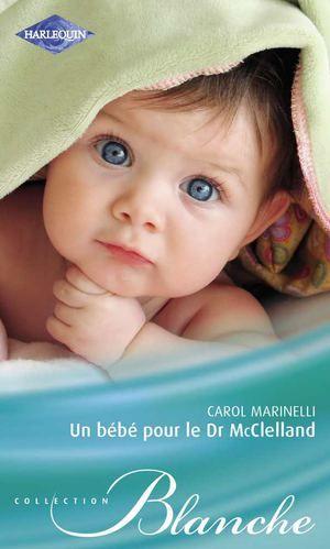 Un bébé pour le Dr McClelland, de Carol Marinelli (Editions Harlequin, Collection Blanche)