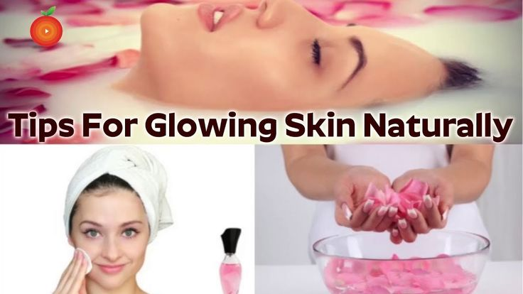 6 Tips For Glowing Skin Naturally at Home