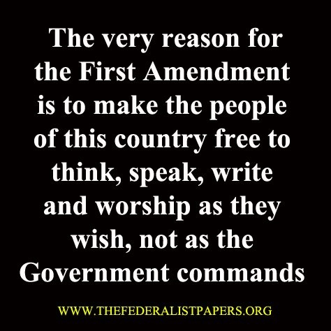 The very reason for the First Amendment is to make the people of this country free to think, speak, write, and worship as they wish, not as the government commands.  Frequently, the government seems to forget this!
