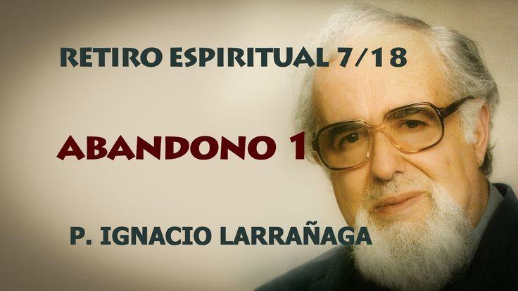 Retiro Espiritual 7/18 - Abandono I - Padre Ignacio Larrañaga