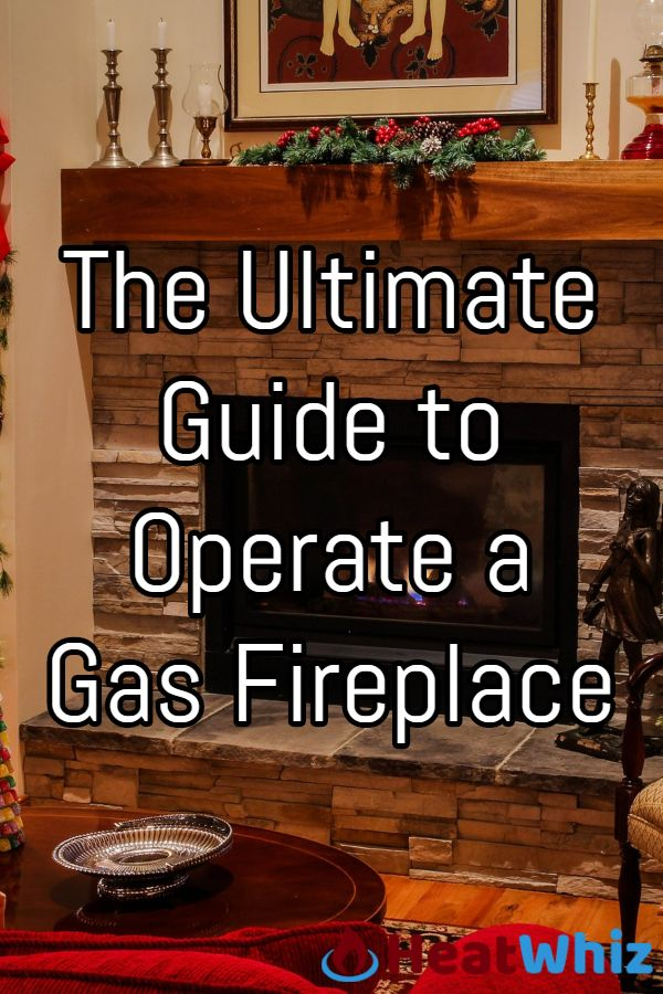 The Ultimate Guide To Operating A Gas Fireplace Heatwhiz Com Gas Fireplace Fireplace Cozy House