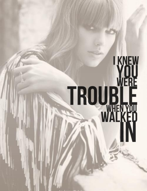 I knew you were troule when you walked in (Trouble) - Taylor Swift #quotes #lyrics