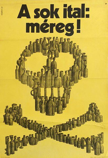 Too much alcohol: poison / A sok ital: méreg 1971 Artist: Kemény György