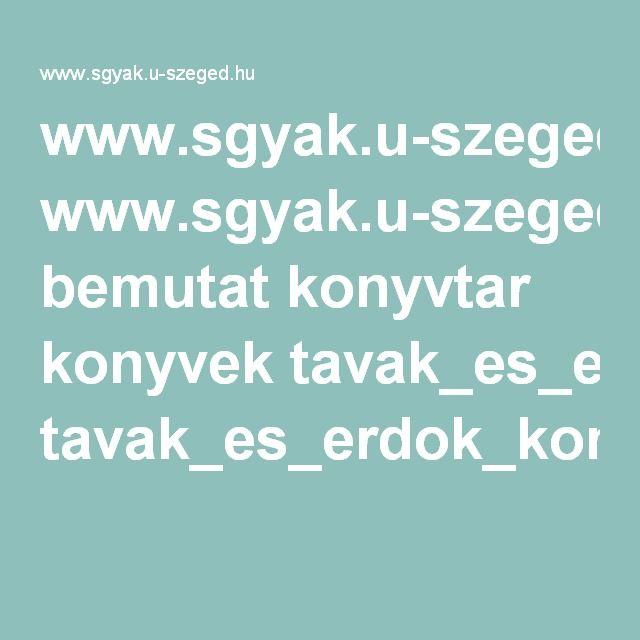 www.sgyak.u-szeged.hu bemutat konyvtar konyvek tavak_es_erdok_konyve.pdf