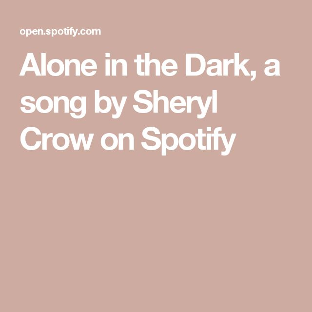 Alone in the Dark, a song by Sheryl Crow on Spotify