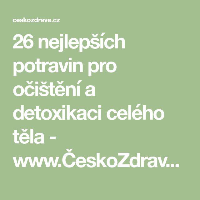 26 nejlepších potravin pro očištění a detoxikaci celého těla - www.ČeskoZdravě.cz