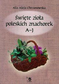 Święte zioła poleskich znachorek. Tom I. A-J - Alla Alicja Chrzanowska - Książka - Księgarnia internetowa Bonito.pl