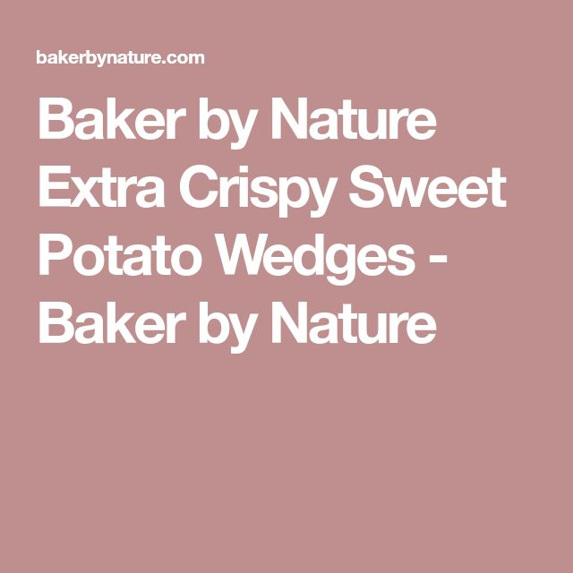 Baker by Nature Extra Crispy Sweet Potato Wedges - Baker by Nature