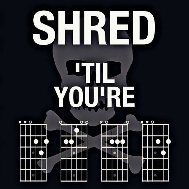 Shred 'til you're _ _ _ _.  Love this. Shared from Igor Dimitrienko on FB…
