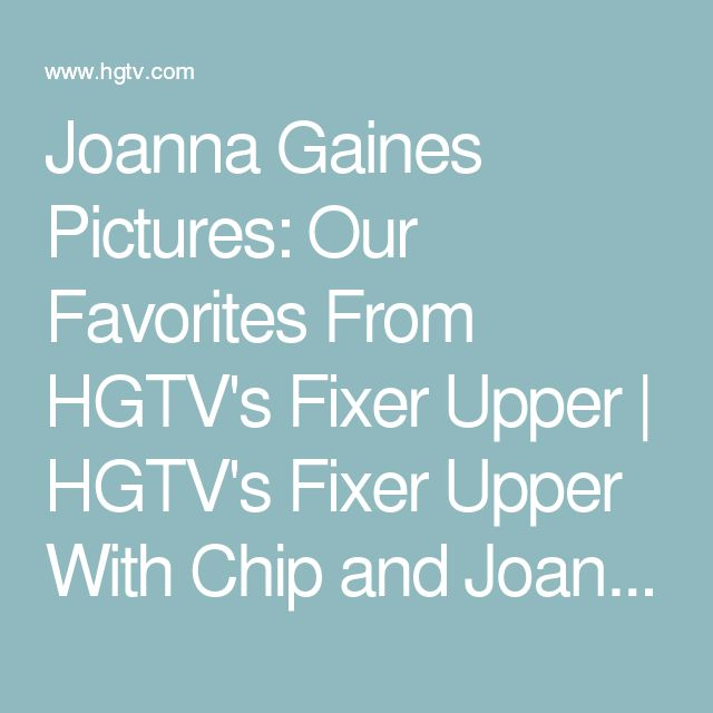 Joanna Gaines Pictures: Our Favorites From HGTV's Fixer Upper | HGTV's Fixer Upper With Chip and Joanna Gaines | HGTV