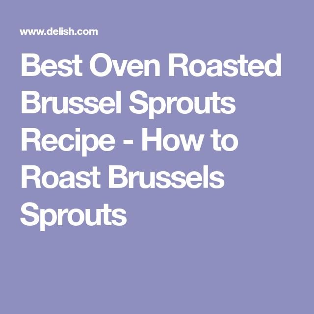 Best Oven Roasted Brussel Sprouts Recipe - How to Roast Brussels Sprouts