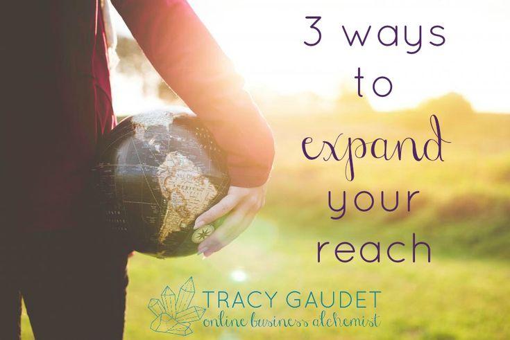 3 WAYS TO EXPAND YOUR REACH {spiritual marketing}