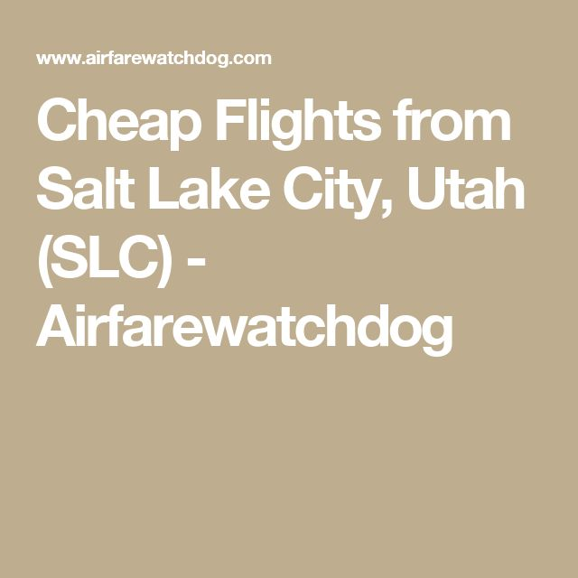 Cheap Flights from Salt Lake City, Utah (SLC) - Airfarewatchdog