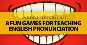 Say It Loud and Say It Proud: 8 Fun Games for Teaching English Pronunciation