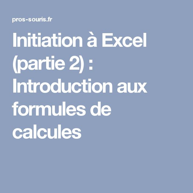 Initiation à Excel (partie 2) : Introduction aux formules de calcules