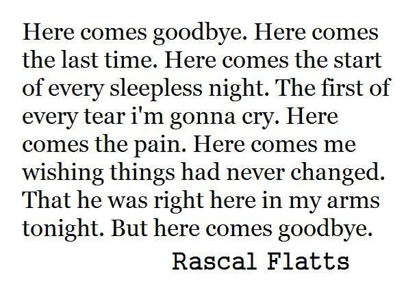 I just want you back in my life, but it ain't that easy, here comes goodbye..