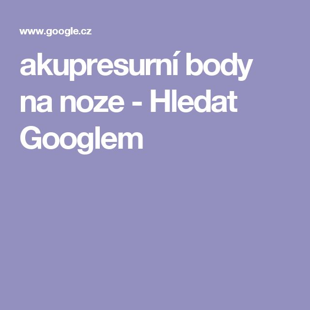 akupresurní body na noze - Hledat Googlem