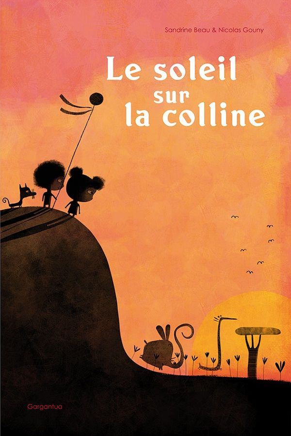 Le soleil sur la colline  de Sandrine Beau, illustré par Nicolas Gouny  Gargantua