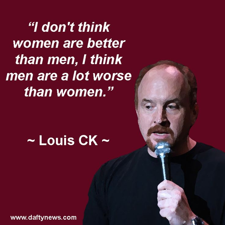 Louis CK quotes: http://www.daftynews.com/louis-ck-quotes/