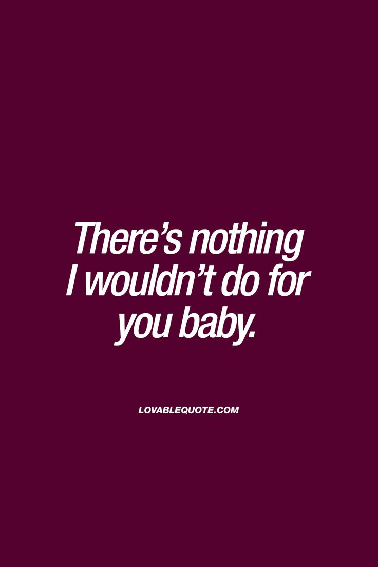 There s nothing I wouldn t do for you baby ❤ This quote about love is all about that bond and love you share with the one you love