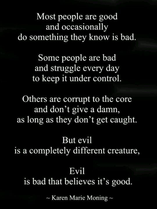 Remember this as you struggle to rise above the devastation left by Narcissists and Psychopaths. Believe this: They are a certain brand of evil.