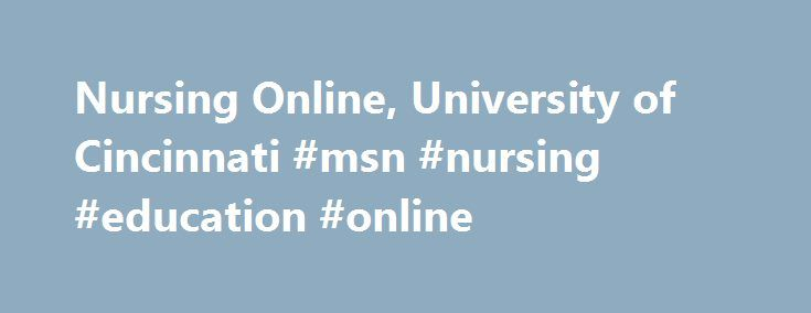 Nursing Online, University of Cincinnati #msn #nursing #education #online http://zimbabwe.nef2.com/nursing-online-university-of-cincinnati-msn-nursing-education-online/  # Cincinnati Online Nursing Programs Congratulations on your decision to further your career with Cincinnati Online Graduate Nursing Programs. The University of Cincinnati offers programs with a range of nursing specialties in on-campus, online and hybrid formats, providing the flexibility adult students require while…