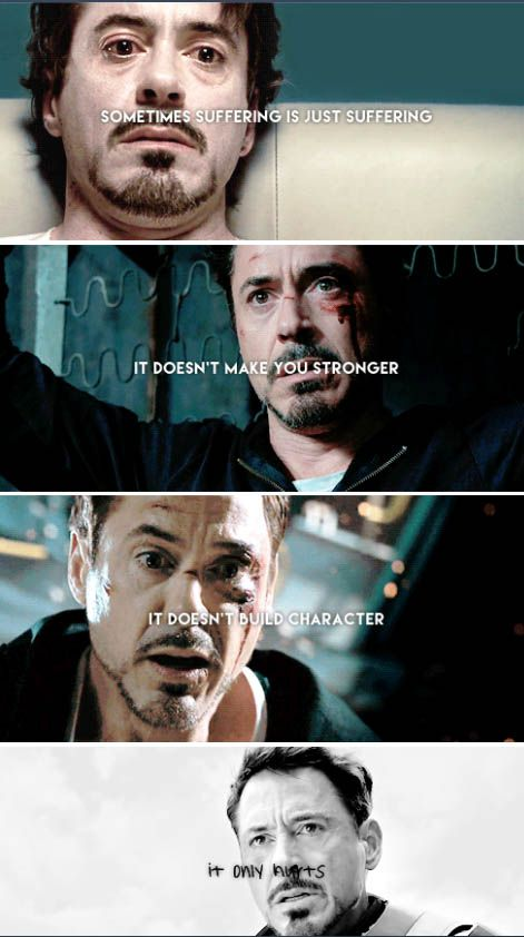 Sometimes it just hurts. (Tony Stark, Iron Man)