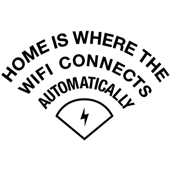 Home is Where the Wifi Conect Automaticly http://www.redbubble.com/people/harmonijou/works/23245737-home-is-where-the-wifi-conect-automaticly?asc=t via @redbubble