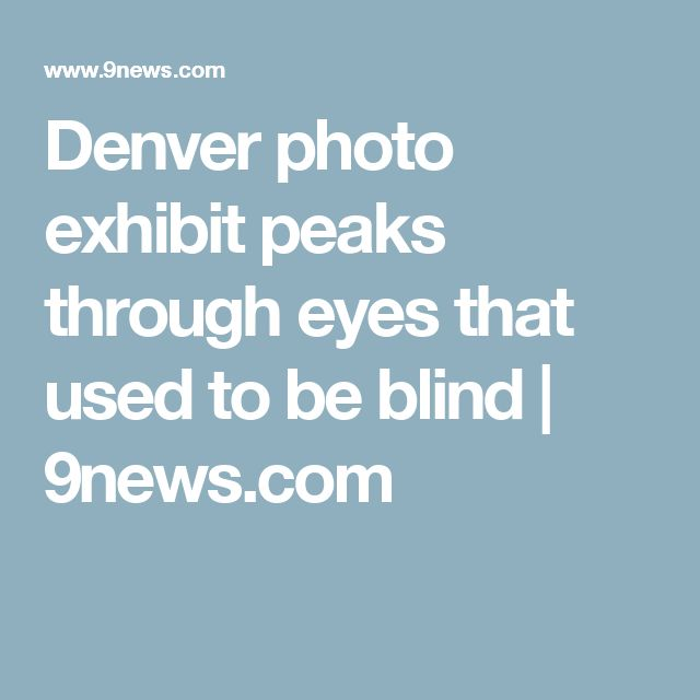 Denver photo exhibit peaks through eyes that used to be blind | 9news.com
