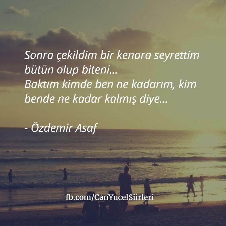 Sonra çekildim bir kenara ve seyrettim bütün olup biteni... Baktım kimde ben ne kadarım, kim bende ne kadar kalmış diye... - Özdemir Asaf #sözler #anlamlısözler #güzelsözler #manalısözler #özlüsözler #alıntı #alıntılar #alıntıdır #alıntısözler #şiir