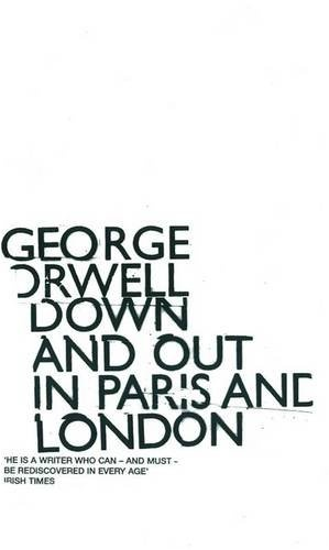 Down and Out in Paris and London, by George Orwell.