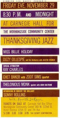 Monk with Coltrane, Dizzy with Lee and Benny, Ray & his sextet, Zoot with Mose and Chet, Sonny and Billie... Carnegie Hall, NYC, November 29th, 1957. Tickets at USD 2 - 3.95 (tax exempt contribution). The shows, including two sets by Ray Charles, were broadcast by Voice Of America. The tapes are at the Library of Congress, unreleased! See this: http://raycharlesvideomuseum.blogspot.nl/2010/05/ray-charles-at-carnegie-hall-on-voice.html