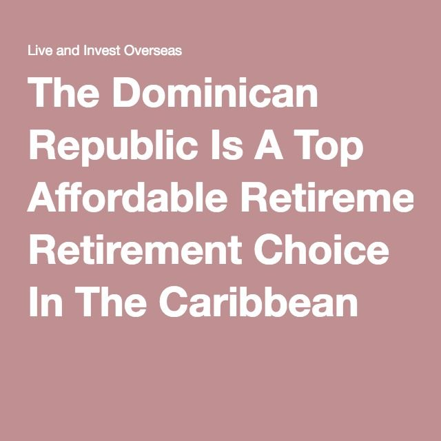 The Dominican Republic Is A Top Affordable Retirement Choice In The Caribbean